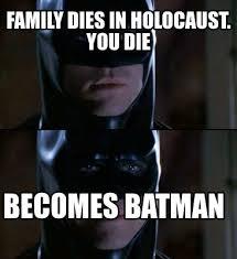 Batman Meme Creator - meme creator family dies in holocaust you die becomes batman
