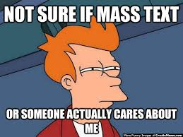 Mass Text Meme - not sure if mass text or someone actually cares about me
