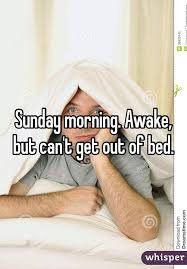 Cant Get Out Of Bed Morning Awake But Can U0027t Get Out Of Bed