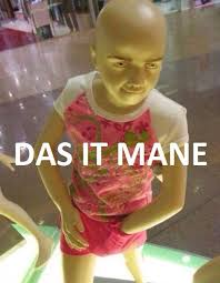 Das It Mane Meme - das it mane mannequin das it mane know your meme