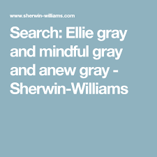search ellie gray and mindful gray and anew gray sherwin