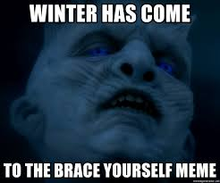 Brace Yourself Meme Generator - winter has come to the brace yourself meme winter has come meme