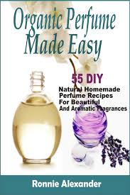 5 Natural Diy Recipes For by Organic Perfume Made Easy 55 Diy Natural Homemade Perfume Recipes