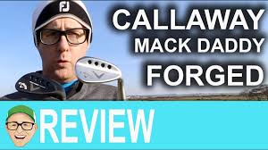 Callaway Wedges Review Callaway Mack Daddy Forged Wedges Youtube
