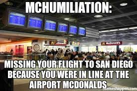 San Diego Meme - mchumiliation missing your flight to san diego because you were