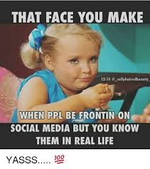 Yasss Meme - that face you make 12 15 coilyhairedbeauty when ppl be frontin on