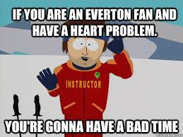 Funny Everton Memes - if you are an everton fan and have a heart problem you re gonna