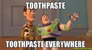 Toothpaste Meme - toothpaste toothpaste everywhere make a meme