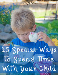 25 special ways to spend time with your child club 31
