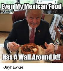 Food Photo Meme - even my mexican food has a wallaround it e a meme jayhawker