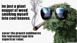Oscar The Grouch Meme - un categorized im just a giant nugget of weed smoking myself