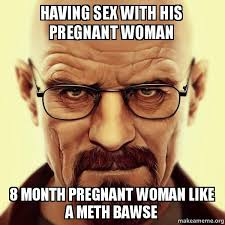 Pregnant Woman Meme - having sex with his pregnant woman 8 month pregnant woman like a