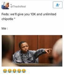 Chipotle Memes - isreal feds we ll give you 10k and unlimited chipotle ii me