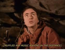 Rap Music Meme - tmuffled rap music playing in the distanceu music meme on me me
