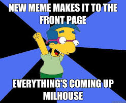 Millhouse Meme - new meme makes it to the front page everything s coming up
