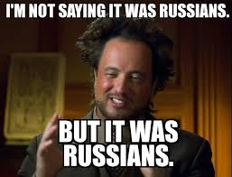 Russians Meme - it was the russians