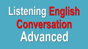 advanced listening english conversation advanced english