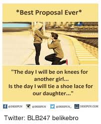 Proposal Meme - best proposal ever the day i will be on knees for another girl is
