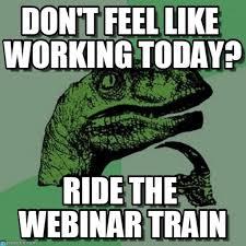 Webinar Meme - don t feel like working today philosoraptor meme on memegen