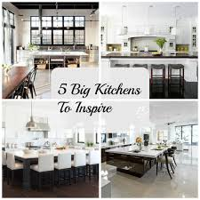 5 big kitchen designs inspired space the builder u0027s wife