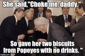 Biscuits Meme - she said choke me daddy so gave her two biscuits from popeyes