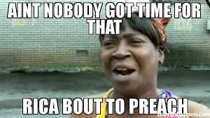 Preach Meme - aint nobody got time for that rica bout to preach meme aint