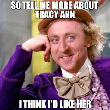Tracy Meme - so tell me more about tracy ann i think i d like her meme willy