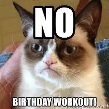 Birthday Workout Meme - no birthday workout grumpy cat meme generator