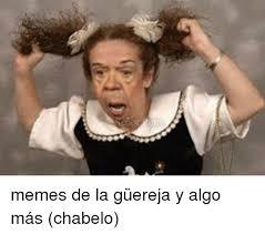 Memes De - memes de la g禺ereja y algo m磧s chabelo meme on me me