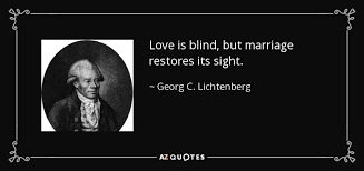 Love Makes You Blind Quotes Georg C Lichtenberg Quote Love Is Blind But Marriage Restores