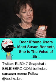 Iphone Users Be Like Meme - dear iphone users meet susan bennett she is the voice of siri