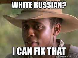 White Russian Meme - white russian i can fix that i can fix that sam meme generator