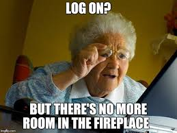 Fireplace Meme - grandma finds the internet meme imgflip