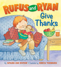 thanksgiving books rufus and ryan give thanks kathleen long bostrom rebecca