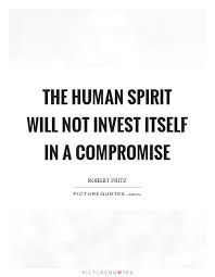 the human spirit will not invest itself in a compromise picture