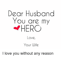 Love My Husband Meme - dear husband you are my hero love your wife i love you without any