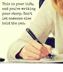 Your Story Meme - this is your life and you re writing your story don t let someone
