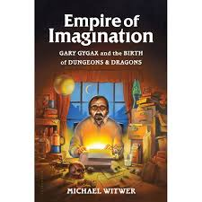 empire of imagination gary gygax and the birth of dungeons