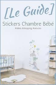 sticker pour chambre bébé stickers chambre bébé idées inspirations tendances