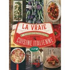 livre cuisine italienne la vraie cuisine italienne cartonné a expeels j expeels