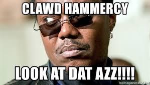 Dat Azz Meme - clawd hammercy look at dat azz bernie mac meme meme generator