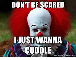 Cuddle Meme - don t be scared ijust wanna cuddle meme generator net meme on sizzle