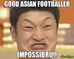 Asian Memes - good asian footballer impossibru meme impossibru guy original