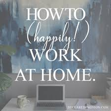 Design Works At Home 5 Tips To Happily Work At Home Declare Dominion