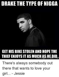 Drake The Type Of Meme - drake the type of nigga get his bikestolen and hope the thief enjoys