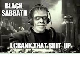 Black Sabbath Memes - black sabbath crank thatshit up meme on me me