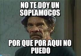 Don Ramon Meme - no te doy un soplamocos don ramon enojado meme on memegen