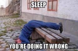 You Re Doing It Wrong Meme - sleep you re doing it wrong make a meme
