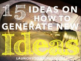 how to ideas 15 ideas on how to generate new ideas