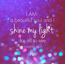 I Am Light I Am A Beautiful Soul And I Shine My Light For All To See